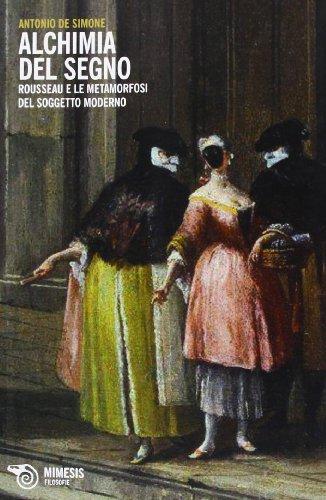 Alchimia del segno. Rousseau e le metamorfosi del soggetto moderno 1 Libreria Baldini - Comprare e vendere libri scolastici usati e nuovi