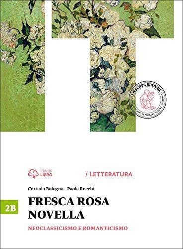 Fresca rosa novella. Vol. 2B: Neoclassicismo e romanticismo. Per le Scuole superiori. Con e-book. Con espansione online 1 Libreria Baldini - Comprare e vendere libri scolastici usati e nuovi
