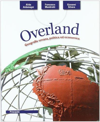 Overland. Geografia umana, politica ed economica. Per le Scuole superiori. Con espansione online 1 Libreria Baldini - Comprare e vendere libri scolastici usati e nuovi